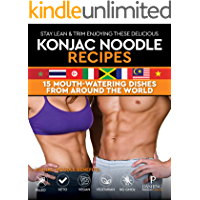 STAY LEAN & TRIM ENJOYING THESE DELICIOUS KONJAC NOODLE RECIPES: 15 MOUTH-WATERING DISHES FROM AROUND THE WORLD