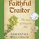 Faithful Traitor: The Story of Margaret Pole: Plantagenet Embers, Book 2