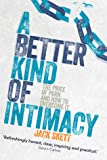 A Better Kind of Intimacy: The Price of Porn and How to Overcome It