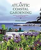 Atlantic Coastal Gardening: Growing