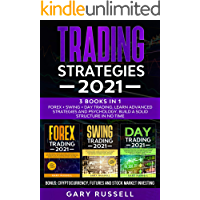 Trading Strategies 2021: 3 Books in 1. Forex + Swing + Day Trading. Learn Advanced Strategies And Psychology. Build a…