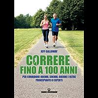 Correre fino a 100 anni: per corridori 40enni, 50enni, 60enni e oltre, principianti o esperti