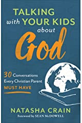 Talking with Your Kids about God: 30 Conversations Every Christian Parent Must Have Kindle Edition