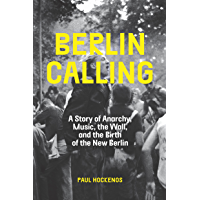 Berlin Calling: A Story of Anarchy, Music, The Wall, and the Birth of the New Berlin book cover