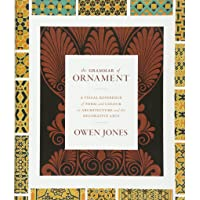 The Grammar of Ornament – A Visual Reference of Form and Colour in Architecture and the Decorative Arts – The complete and unabridged full