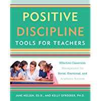 Positive Discipline Tools for Teachers: Effective Classroom Management for Social, Emotional, and Academic Success (English Edition)