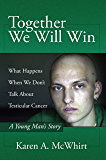 Together We Will Win: What Happen's When We Don't Talk About Testicular Cancer: A Young Man's Story