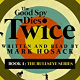 The Good Spy Dies Twice: The Bullseye Series, Book 1