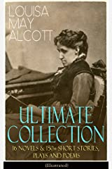 LOUISA MAY ALCOTT Ultimate Collection: 16 Novels & 150+ Short Stories, Plays and Poems (Illustrated): Little Women, Good Wives, Little Men, Jo's Boys, ... The Abbot's Ghost, A Garland for Girls… Kindle Edition