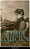 LOUISA MAY ALCOTT Ultimate Collection: 16 Novels & 150+ Short Stories, Plays and Poems (Illustrated): Little Women, Good…
