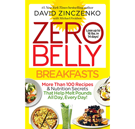 Zero Belly Breakfasts More Than 100 Recipes Nutrition Secrets That Help Melt Pounds All Day Every Day A Cookbook Ebook Zinczenko David Freidson Michael Amazon Ca Kindle Store