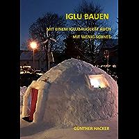 Iglu bauen: Mit einem Iglubaugerät auch mit wenig Schnee (German Edition)