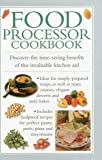 Food Processor Cookbook: Discover the Time-saving Benefits of This Invaluable Kitchen Aid