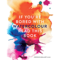 If You're Bored With WATERCOLOUR Read This Book (If you're ... Read This Book 2)
