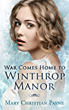 War Comes Home to Winthrop Manor: An English Family Saga (Winthrop Manor Series Book 2)