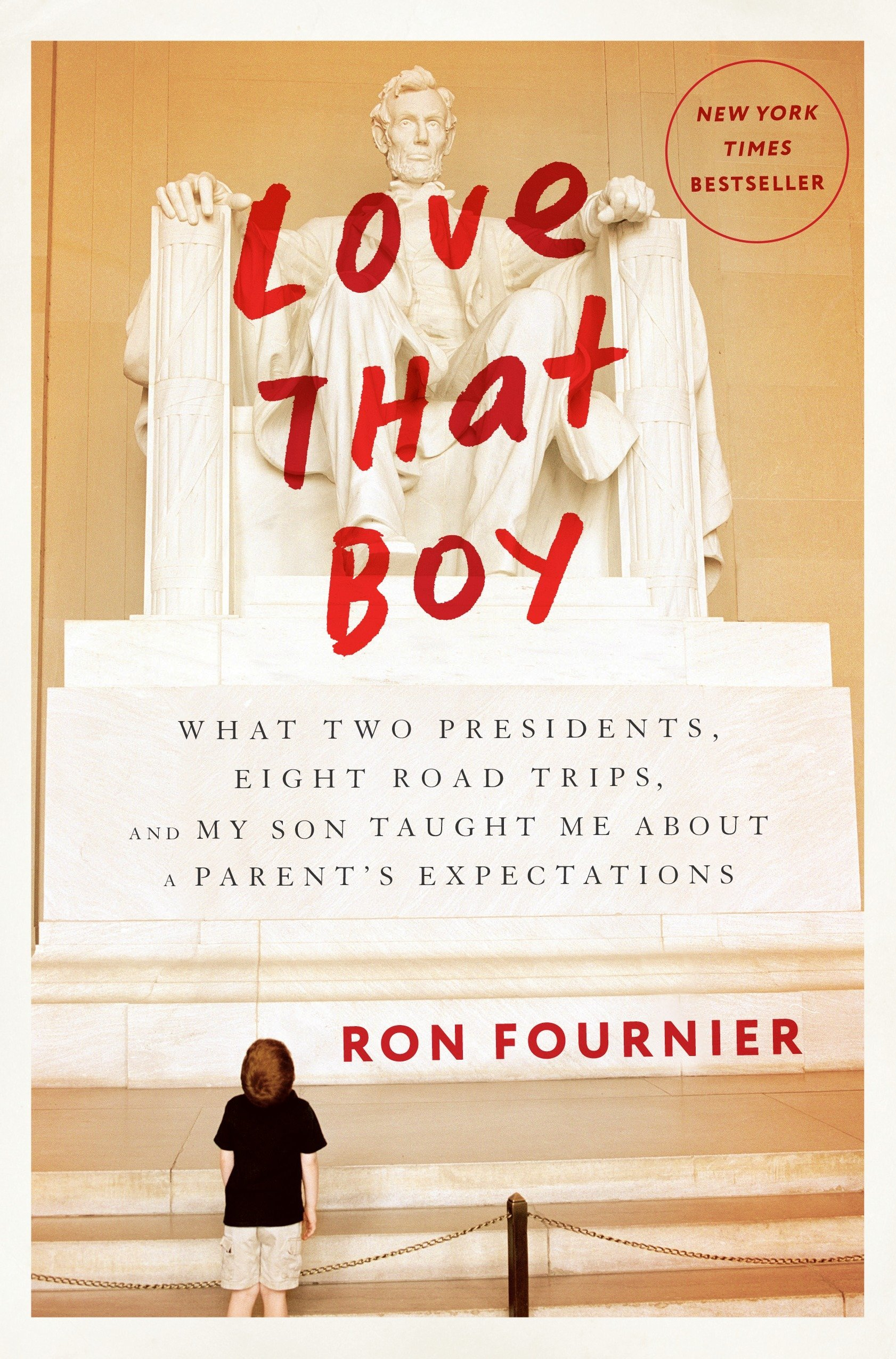 Love That Boy: What Two Presidents, Eight Road Trips, And My ...