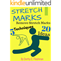 HOW TO GET RID OF STRETCH MARKS: Remove Stretch Marks With 5 Work-Out Techniques, 20 Ideas & Recipes Back To Natural Skin (English Edition)