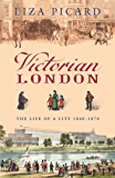 Victorian London: The Life of a City 1840-1870 (Life of London Book 4)
