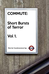 Commute: Short Bursts of Terror: Volume 1 Kindle Edition