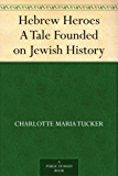 Hebrew Heroes A Tale Founded on Jewish History (English Edition)