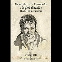 Alexander von Humboldt y la globalización. El saber en movimiento (Spanish Edition)