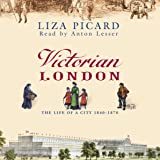 Victorian London: The Life of a City, 1840-1870