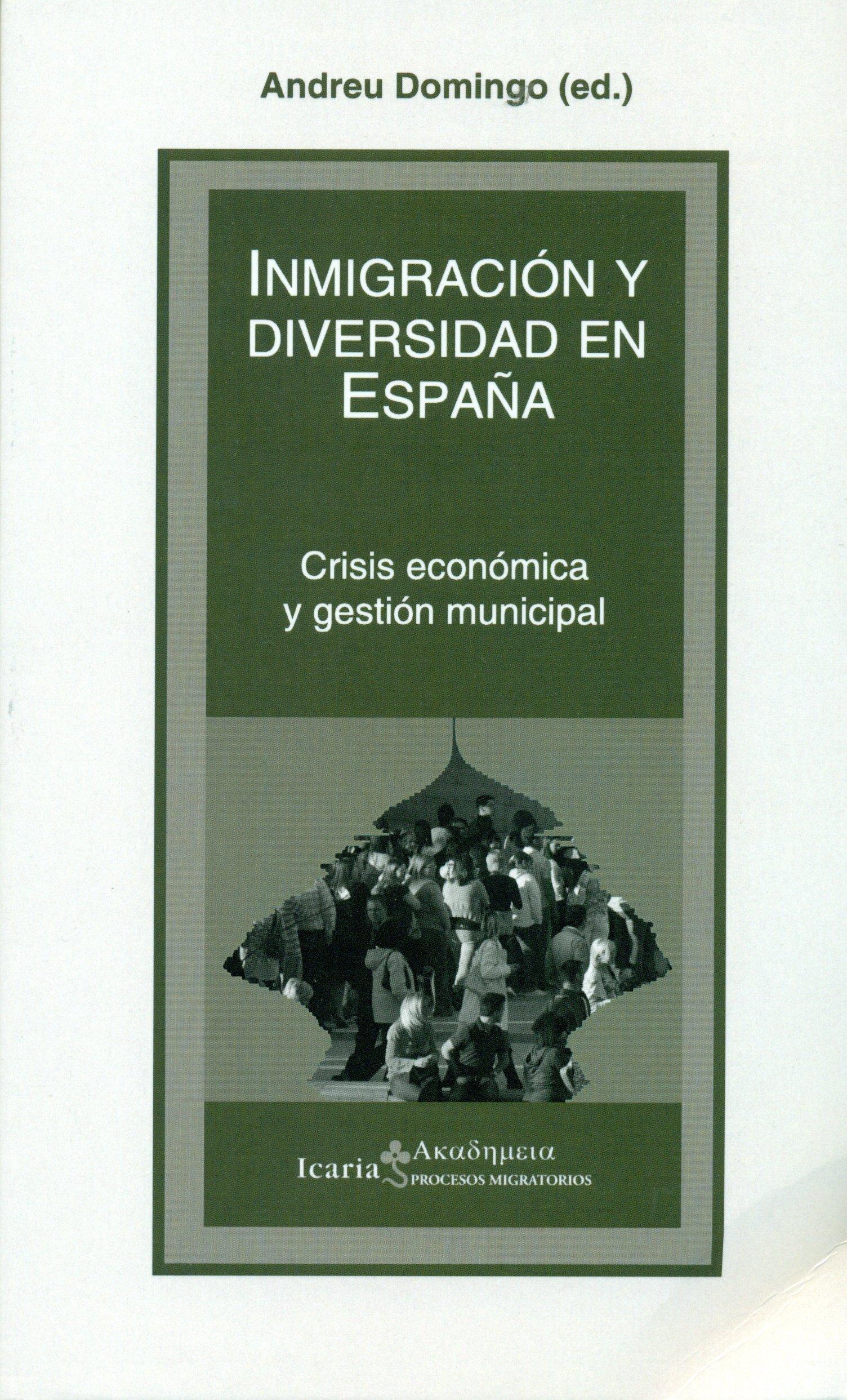 INMIGRACIÓN Y DIVERSIDAD EN ESPAÑA: Crisis económica y gestión municipal Akademeia: Amazon.es: Domingo i Valls, Andreu, Domingo i Valls, Andreu: Libros
