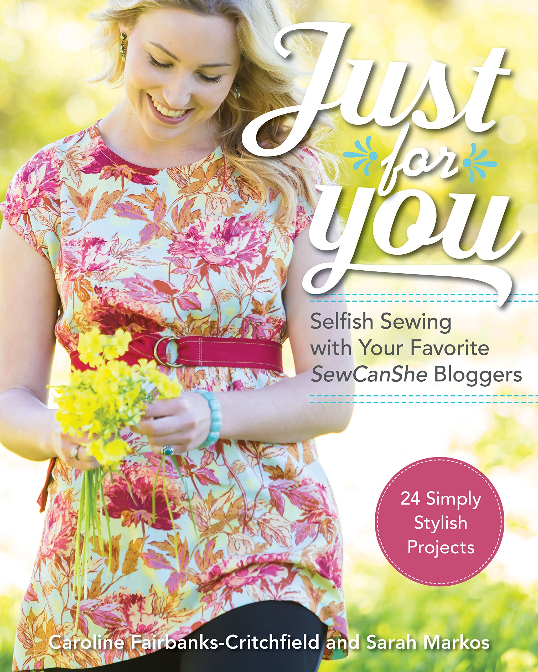 Download Just for You - Selfish Sewing Projects from Your Favorite Sew Can She Bloggers: 24 Simply Stylish Projects ebook