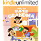 I Love You Super Grandma: A beautifully illustrated storybook perfect for grandmothers and kids, toddlers aged 2 to 6 (Super Family Book Series)