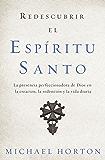 Redescubrir el Espíritu Santo: La presencia perfeccionadora de Dios en la creación, la redención y la vida diaria (Spanish Edition)