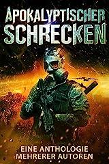 Apokalyptischer Schrecken: Eine Anthologie mehrerer Autoren (German Edition) Kindle Edition