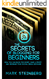 The Secrets of Blogging for beginners: How you can blog for money, make a profit, and increase Social Media Exposure
