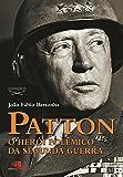 Patton: o herói polêmico da Segunda Guerra