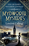 Mydworth Mysteries - London Calling! (A Cosy Historical Mystery Series Book 3)
