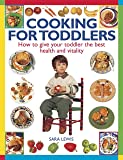 Cooking for Toddlers: How To Give Your Toddler The Best Health And Vitality