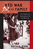 Red War on the Family: Sex, Gender, and Americanism in the First Red Scare
