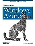 Programming Windows Azure: Programming the Microsoft Cloud