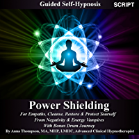 Power Shielding For Empaths Guided Self-Hypnosis: Cleanse, Restore & Protect Yourself From Negativity & Energy Vampires…