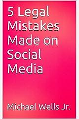 5 Legal Mistakes Made on Social Media Kindle Edition