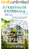 Greenhouse Gardening For Beginners: A complete guide on how to grow your garden with hydroponics techniques and improve the quality of your vegetables and fruits
