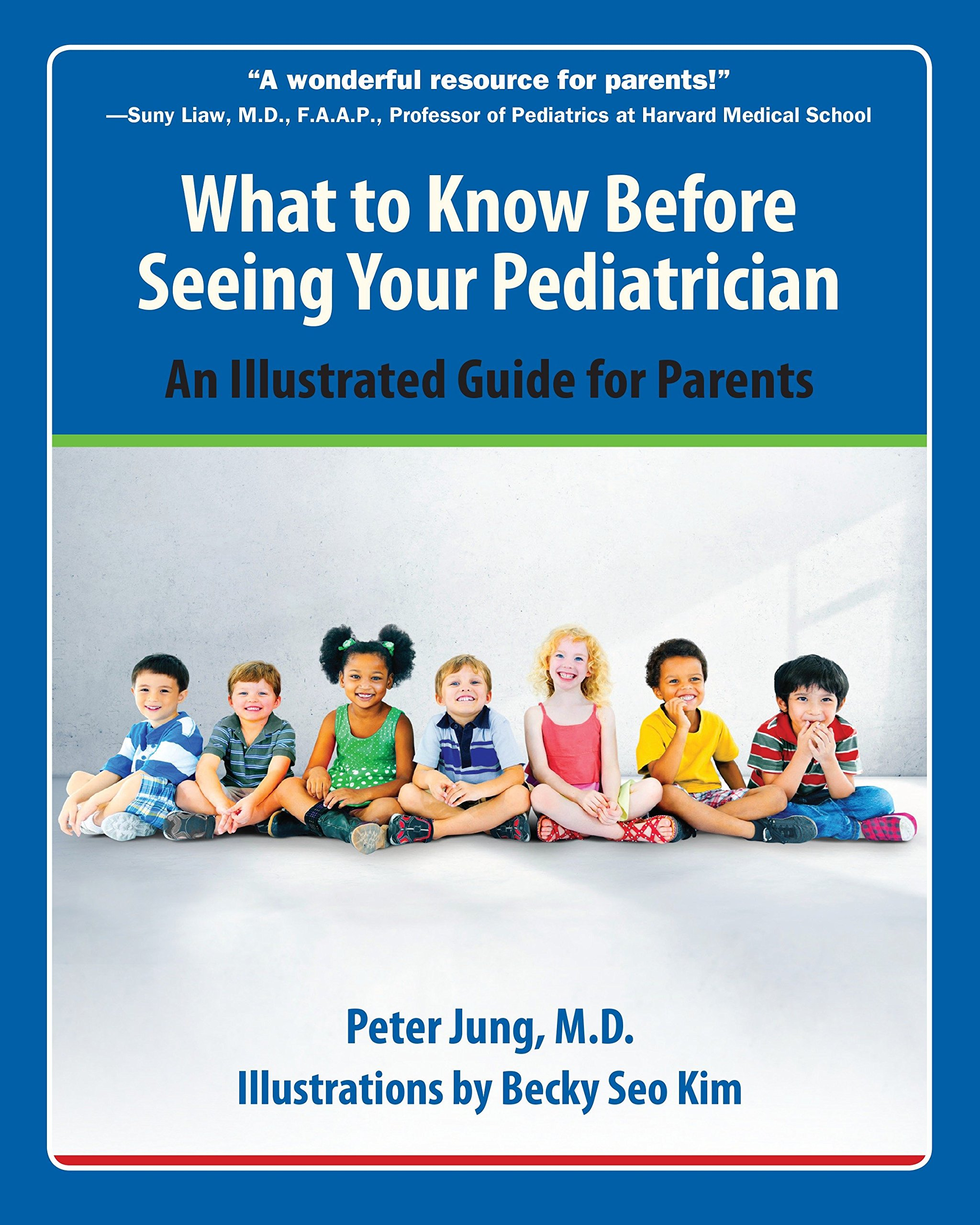 What to Know Before Seeing Your Pediatrician: An Illustrated Guide for Parents: Peter Jung, Becky Kim: 9781578266067: Amazon.com: Books