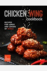 Chicken Wing Cookbook: Recipes for Lords and Lovers of Wings Kindle Edition