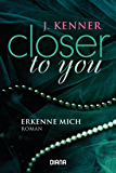 Closer to you (3): Erkenne mich: Roman (German Edition)
