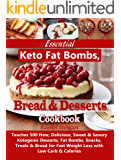 Essential Keto Fat Bombs, Bread & Desserts Cookbook: Teaches 500 New, Delicious, Sweet & Savory Ketogenic Desserts, Fat Bombs, Snacks, Treats & Bread for Fast Weight Loss with Low Carb & Calories