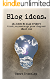 Blog Ideas: 131 Ideas to Kill Writer's Block, Supercharge Your Blog and Stand Out