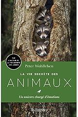 La vie secrète des animaux: Un univers chargé d'émotions (French Edition) Kindle Edition