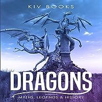 Dragons: Myths, Legends & History