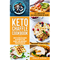 KETO CHAFFLE COOKBOOK: 90 Quick & Easy Low-Carb Ketogenic Diet Recipes. How to Cook Delicious Keto Waffle for Weight Loss and Boost Your Metabolism, from Dessert to Complete Meal (English Edition)