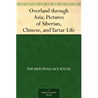 Overland through Asia; Pictures of Siberian, Chinese, and Tartar Life