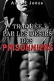 Traquée par les Désirs des Prisonniers (Amour Multiple, Hard, Nouvelle Érotique): Ravagée par le Gang de Prisonniers TOME 3